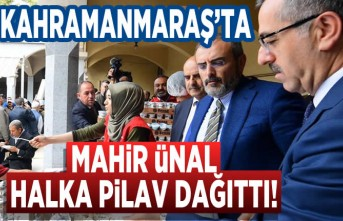 Kahramanmaraş'ta Mahir Ünal halka pilav dağıttı!
