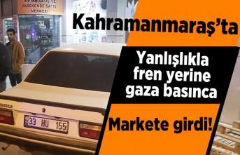 Kahramanmaraş'ta yanlışlıkla fren yerine gaza basınca... Markete girdi!