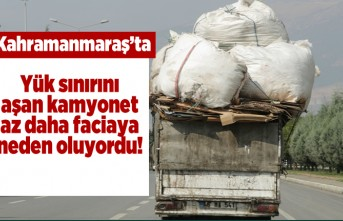 Kahramanmaraş'ta yük sınırın aşan kamyonet az daha faciaya neden oluyordu