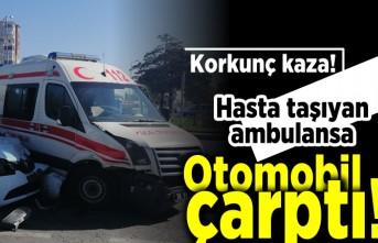 Korkunç kaza! Hasta taşıyan ambulansa otomobil çarptı!