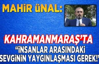 """Mahir Ünal Kahramanmaraş'ta: """"İnsanlar arasındaki sevginin yaygınlaşması gerek!''"""