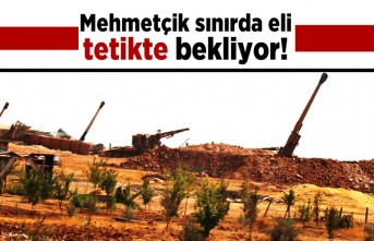 Mehmetçik sınırda eli tetikte bekliyor!