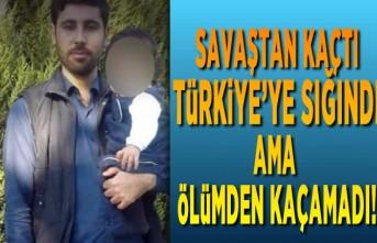 Savaştan kaçtı, Türkiye'ye sığındı ama ölümden kaçamadı!