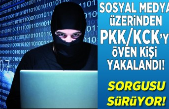 Sosyal medya üzerinden PKK/KCK'yı öven kişi yakalandı, sorgusu sürüyor!