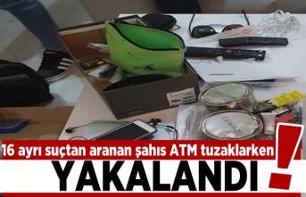 16 ayrı suçtan aranan şahıs, ATM tuzaklarken  yakalandı!