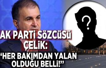 AK Parti sözcüsü Çelik: ''Her bakımdan yalan olduğu belli!''