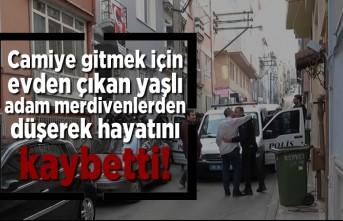 Camiye gitmek için evinden çıkan adam merdivenlerden düşerek hayatını kaybetti!