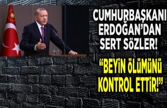 Cumhurbaşkanı Erdoğan: ''Beyin ölümünü kontrol ettir!''