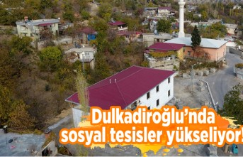 DULKADİROĞLU'NDA SOSYAL TESİSLER YÜKSELİYOR!