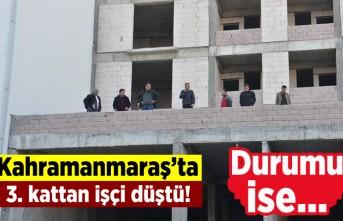 Kahramanmaraş'ta 3. kattan işçi düştü! Durumu ise...