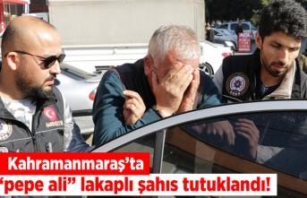 """Kahramanmaraş'ta """"pepe ali"""" lakaplı şahıs tutuklandı!"""
