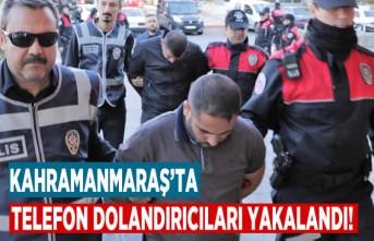 Kahramanmaraş'ta telefon dolandırıcıları yakalandı!