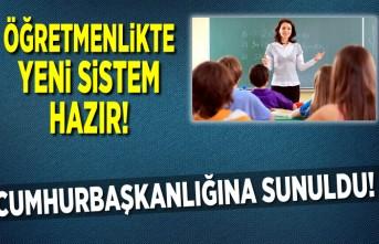 Öğretmenlikte yeni sistem hazır! Cumhurbaşkanlığına sunuldu!