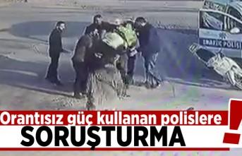 Orantısız güç kullanan polislere soruşturma!