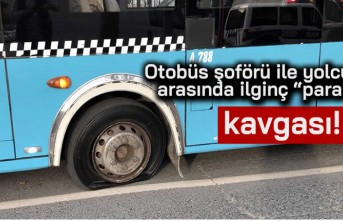 """Otobüs şoförü ile yolcu arasında ilginç """"para"""" kavgası!"""