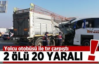Yolcu otobüsü ile tır çarpıştı! 2 ölü 20 yaralı!