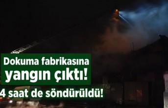 Dokuma fabrikasında yangın çıktı! 4 saat de söndürüldü!