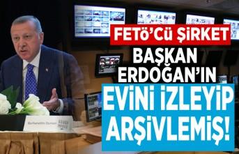 Fetö'cü şirket Başkan Erdoğan'ın evini izleyip arşivlemiş!