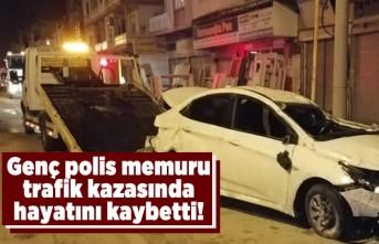 Genç polis memuru trafik kazasında hayatını kaybetti!
