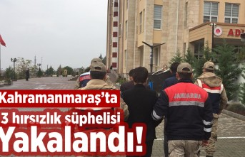 Kahramanmaraş'ta 3 hırsızlık şüphelisi yakalandı!