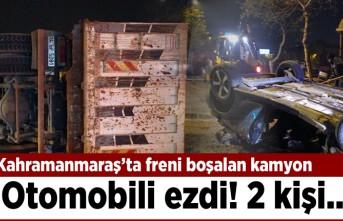 Kahramanmaraş'ta freni boşalan kamyon otomobili ezdi! 2 kişi...