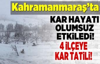 Kahramanmaraş'ta kar hayatı olumsuz etkiledi! 4 ilçeye kar tatili!