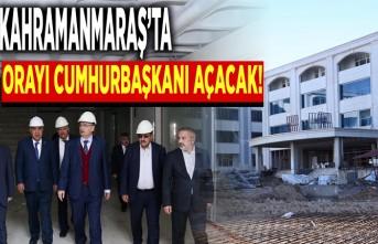 Kahramanmaraş'ta orayı Cumhurbaşkanı Erdoğan açacak!