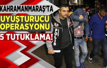 Kahramanmaraş'ta uyuşturucu operasyonu 5 tutuklama!