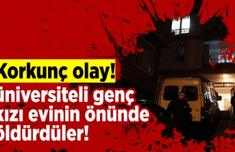 Korkunç olay! Üniversiteli genç kız evinin önünde öldürüldü!