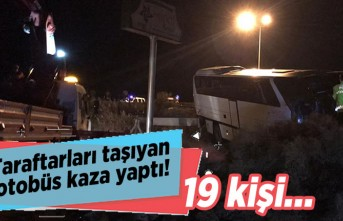 Taraftarları taşıyan otobüs kaza yaptı! 19 kişi...