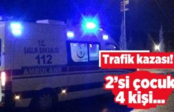 Trafik kazası! 2'si çocuk 4 kişi...