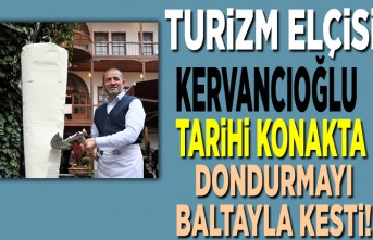 Turizm Elçisi Kervancıoğlu Tarihi Konakta dondurmayı baltayla kesti!