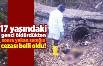 17 yaşındaki genci öldürdükten sonra yakan sanığın cezası belli oldu!
