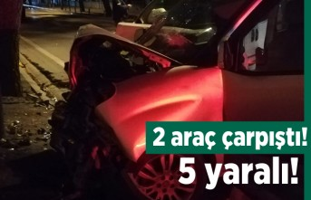2 araç çarpıştı! 5 yaralı!