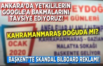 Başkent neden Kahramanmaraş'ı doğuda görüyor, skandal bilboard Kahramanmaraşlıları kızdırdı!