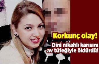 Dini nikahlı eşini av tüfeğiyle öldürdü! Korkunç olay!