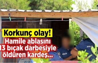 Hamile ablasını 13 bıçak darbesiyle öldüren kardeş... Korkunç olay!