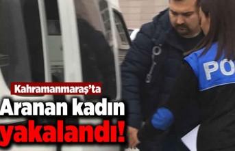 Kahramanmaraş'ta aranan kadın yakalandı!