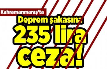 Kahramanmaraş'ta deprem şakasına 235 lira ceza!