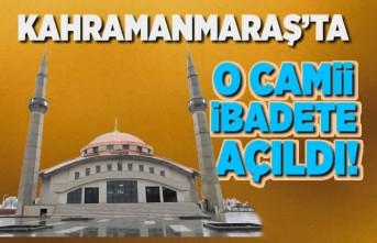 Kahramanmaraş'ta o camii ibadete açıldı!