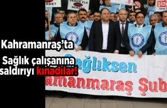 Kahramanmaraş'ta sağlık çalışanına saldırıyı kınadılar!