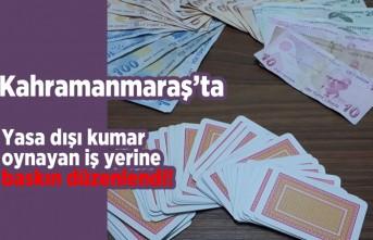 Kahramanmaraş'ta yasa dışı kumar oynatan iş yerine baskın düzenlendi!