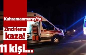 Kahramanmaraş'ta zincirleme kaza! 11 kişi...