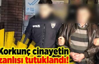 Korkunç cinayetin zanlısı tutuklandı!
