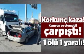 Korkunç kaza! Kamyon ile otomobil çarpıştı! 1 ölü 1 yaralı!