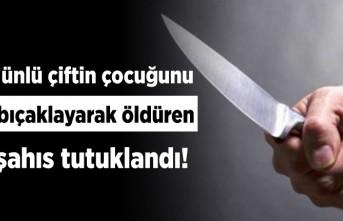 Ünlü çiftin çocuğunu bıçaklayarak öldüren şahıs tutuklandı!