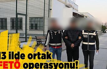 13 ilde ortak FETÖ operasyonu!