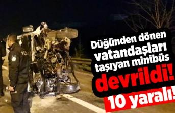 Düğünden dönen vatandaşları taşıyan minibüs devrildi! 10 yaralı!