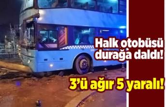 Halk otobüsü durağa daldı! 3'ü ağır 5 yaralı!