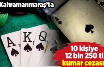 Kahramanmaraş'ta 10 kişiye 12 bin 250 tl kumar cezası!